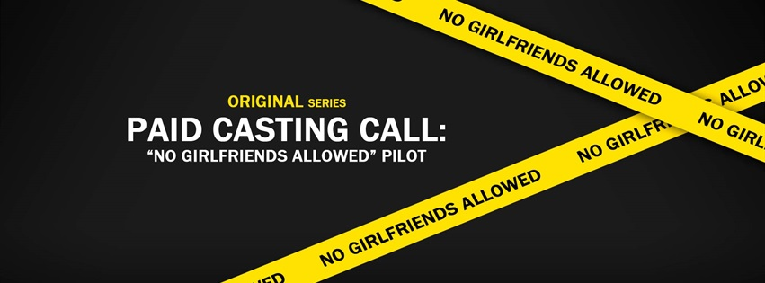 "PAID CASTING CALL: ""No Girlfriends Allowed"" Original Series"